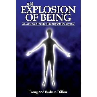 An Explosion of Being An American Familys Journey Into the Psychic New Edition by Dillon & Doug