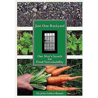Just One Backyard One Mans Search for Food Sustainability by ZahinaRamos & John G.