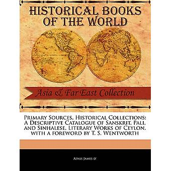 A Descriptive Catalogue of Sanskrit Pali and Sinhalese Literary Works of Ceylon by D & Alwis James