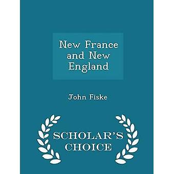 Neu-Frankreich und New England Gelehrte Wahl Edition von & John Fiske