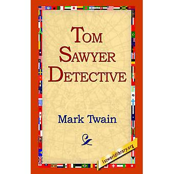 Tom Sawyer Detective by Twain & Mark