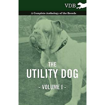 The Utility Dog Vol. I.  A Complete Anthology of the Breeds by Various
