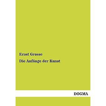 Die Anfange Der Kunst by Grosse & Ernst