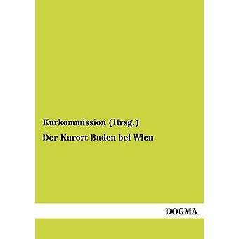 Der Kurort Baden bei Wien door Kurkommission Hrsg.