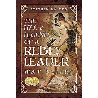 La vita e la leggenda di un capo ribelle - Wat Tyler da Stephen Basdeo-