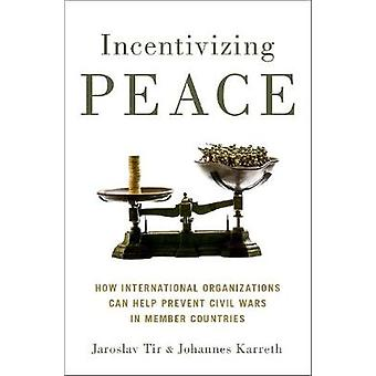 Incentivizing Peace - How International Organizations Can Help Prevent