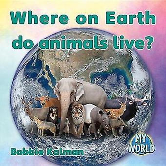 Where on Earth Do Animals Live? by Bobbie Kalman - 9780778796091 Book