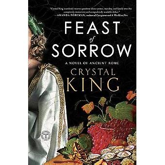 Feast of Sorrow - A Novel of Ancient Rome by Crystal King - 9781501145