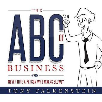 The ABC's of Business - Never Hire a Person Who Walks Slowly by Tony F