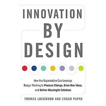 Innovation by Design - How Any Organization Can Leverage Design Thinki