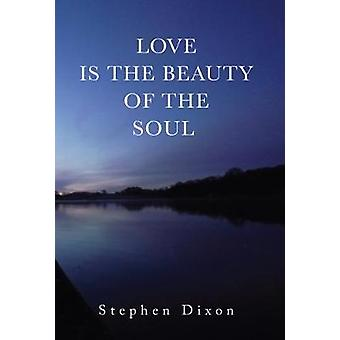 Love is the Beauty of the Soul by Stephen Dixon - 9781848979901 Book