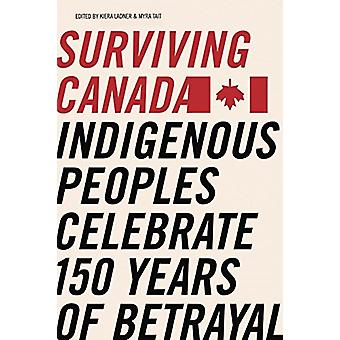 Surviving Canada - Indigenous Peoples Celebrate 150 Years of Betrayal