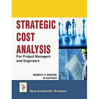 Strategic Cost Analysis - For Project Managers and Engineers by Robert
