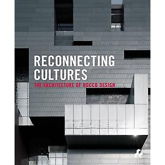 Reconnecting Cultures - The Architecture of Rocco Design by Fumihko Ma