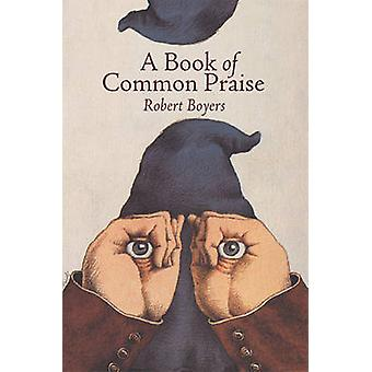 A Book of Common Praise by Professor of English Robert Boyers - 97819