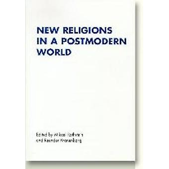 New Religions in a Postmodern World by Mikael Rothstein - Reender Kra
