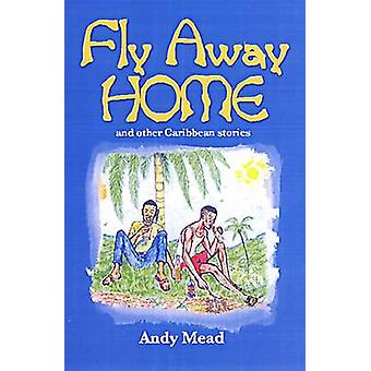 Fly Away Home - And Other Caribbean Stories by Andy Mead - 97897681844