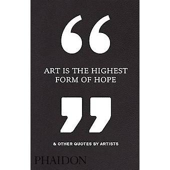 芸術は希望の最高の形ですパイのアーティストによるその他の引用