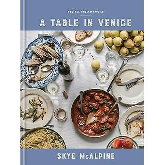 A Table in Venice - Recipes from My Home - A Cookbook by Skye McAlpine