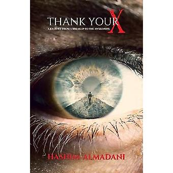 Thank Your X - A Journey from a Breakup to the Awakening by Hashim Alm