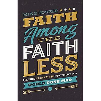 Tro bland de trolösa: lärande från Esther hur man lever i en värld som blivit galen