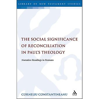 Social Significance of Reconciliation in Pauls Theology by Corneliu Constantineanu