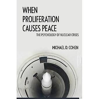 When Proliferation Causes Peace The Psychology of Nuclear Crises by Cohen & Michael D.