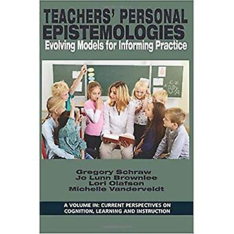 Teachers Personal Epistemologies Evolving Models for Informaing Practice de Edited by Gregory Schraw & Edited by Jo Lunn Brownlee & Edited by Lori Olafson & Edited by Michelle Vanderveldt Brye