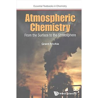 Atmospheric Chemistry From The Surface To The Stratosphere by Grant Ritchie