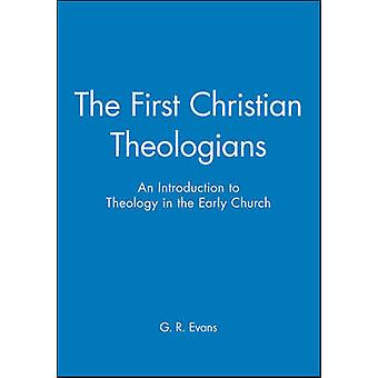 The First Christian Theologians - An Introduction to Theology in the E