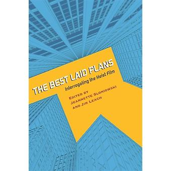 Best Laid Plans Interrogating the Heist Film by Leach & Jim