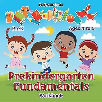 Prekindergarten Fundamentals Workbook   PreK  Ages 4 to 5 by Gusto & Professor