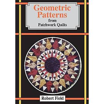 Geometric Patterns for Patchwork Quilts by Field & Robert