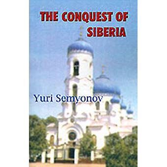 The Conquest of Siberia An Epic of Human Passions by Semyonov & Yuri K.