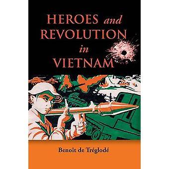 Heroes and Revolution in Vietnam - 1948-1964 by Benoit de Treglode -