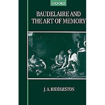 Baudelaire and the Art of Memory by Hiddleston & J. A.