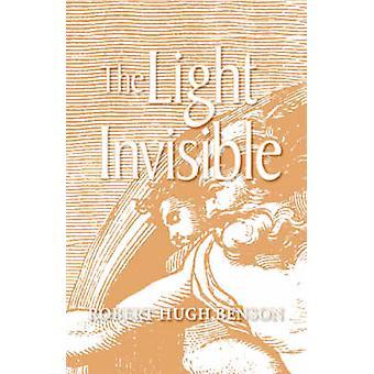 The Light Invisible by Benson & Robert & Hugh