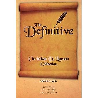 Christian D. Larson  The Definitive Collection  Volume 2 of 6 by Larson & Christian D.