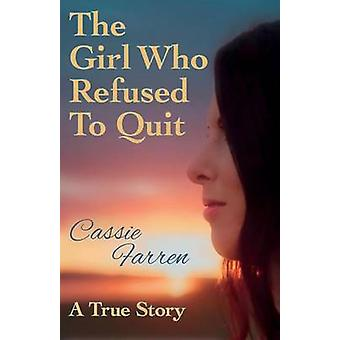The Girl Who Refused to Quit by Farren & Cassandra
