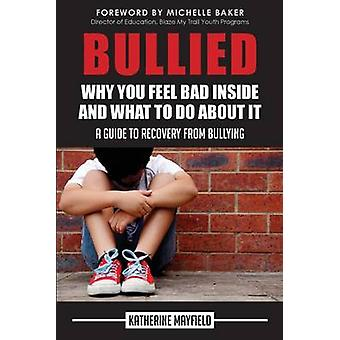 Bullied Why You Feel Bad Inside and What to Do About It by Mayfield & Katherine