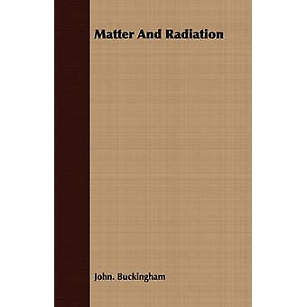 Matter And Radiation by Buckingham & John.