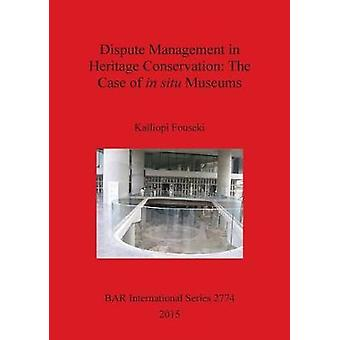 Dispute Management in Heritage Conservation The Case of in situ Museums by Fouseki & Kalliopi