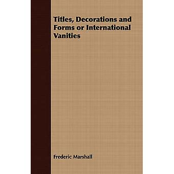 Titles Decorations and Forms or International Vanities by Marshall & Frederic