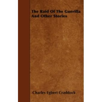 The Raid of the Guerilla and Other Stories by Craddock & Charles Egbert