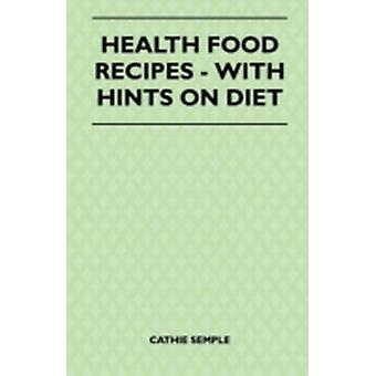 Health Food Recipes  With Hints On Diet by Semple & Cathie