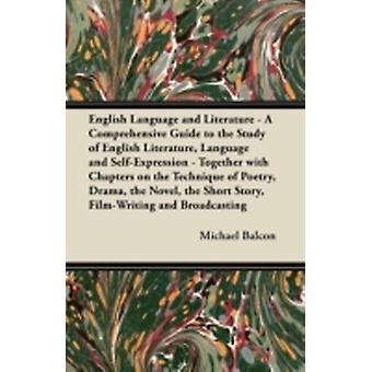 English Language and Literature  A Comprehensive Guide to the Study of English Literature Language and SelfExpression  Together with Chapters on the Technique of Poetry Drama the Novel the Shor by Balcon & Michael