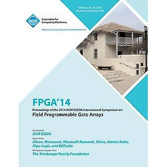 FPGA 14 2014 ACMSigda International Symposium on Field Programmable Gate Arrays by Fpga 14 Conference Committee