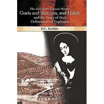 The Acts of the Edessan Martyrs Guria and Shmona and Habib and the Story of Their Deliverance of Euphemia by Burkitt & F. Crawford