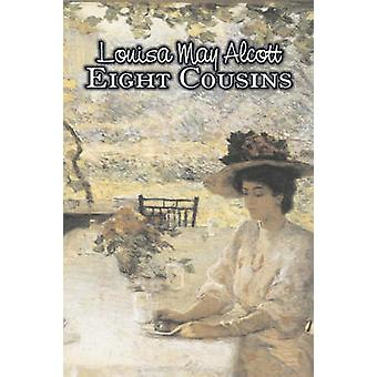 Eight Cousins by Louisa May Alcott Fiction Family Classics by Alcott & Louisa May