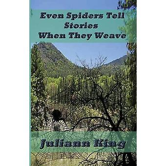Even Spiders Tell Stories When They Weave by King & Juliann King
